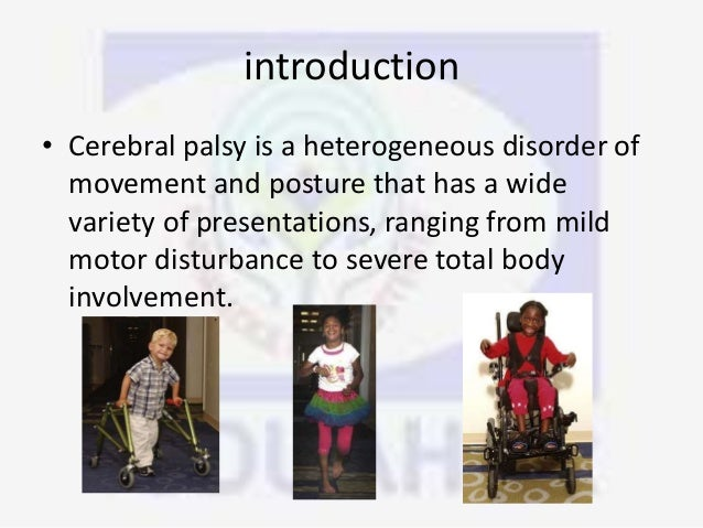 an introduction to cerebral palsy Introduction childhood disabilities are not uncommon in bangladesh cerebral  palsy (cp is one of the most common causes of chronic childhood disability, with .