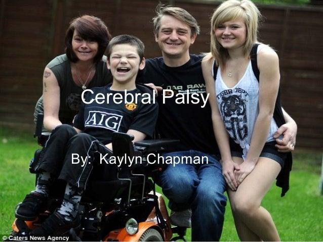 Cerebral Palsy By: Kaylyn Chapman