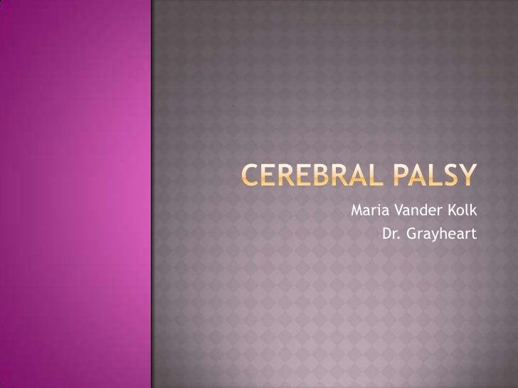 Cerebral Palsy<br />Maria Vander Kolk<br />Dr. Grayheart<br />