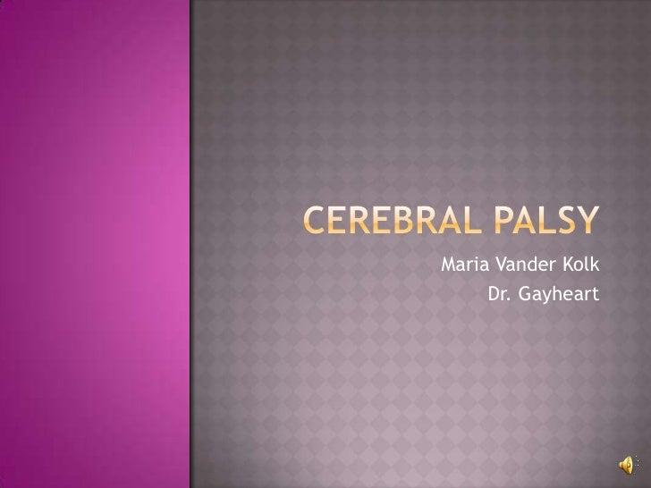 Cerebral Palsy<br />Maria Vander Kolk<br />Dr. Gayheart<br />