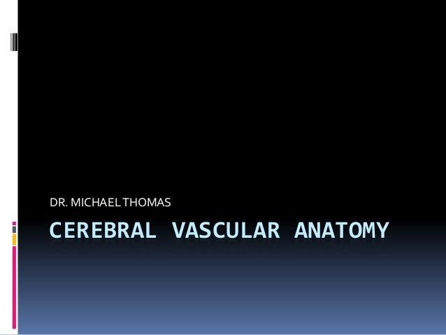 DR. MICHAEL THOMAS  CEREBRAL VASCULAR ANATOMY