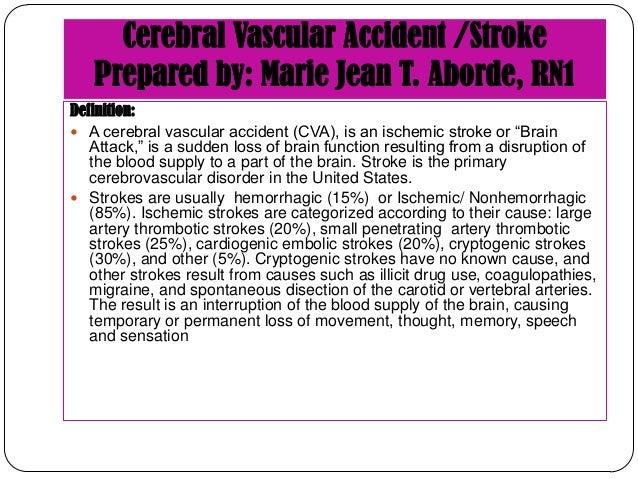 Cerebral Vascular Accident /Stroke Prepared by: Marie Jean T. Aborde, RN1 Definition:  A cerebral vascular accident (CVA)...