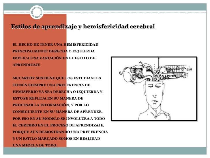 Estilos de aprendizaje y hemisfericidad cerebralEL HECHO DE TENER UNA HEMISFERICIDADPRINCIPALMENTE DERECHA O IZQUIERDAIMPL...