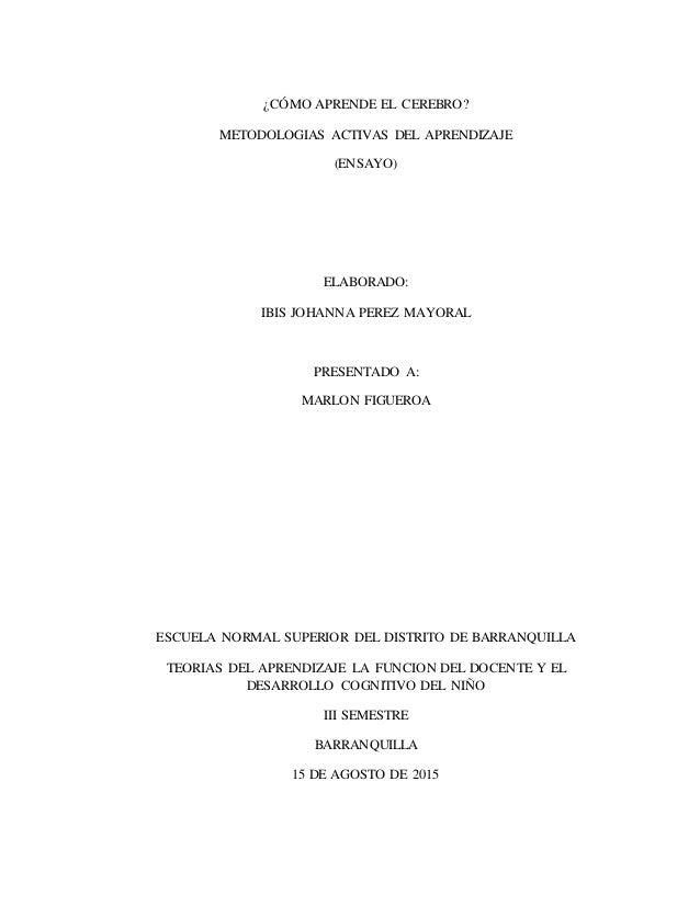 ¿CÓMO APRENDE EL CEREBRO? METODOLOGIAS ACTIVAS DEL APRENDIZAJE (ENSAYO) ELABORADO: IBIS JOHANNA PEREZ MAYORAL PRESENTADO A...