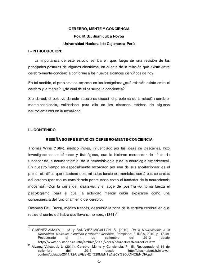 CEREBRO, MENTE Y CONCIENCIA Por: M.Sc. Juan Julca Novoa Universidad Nacional de Cajamarca-Perú I.- INTRODUCCIÓN: La import...