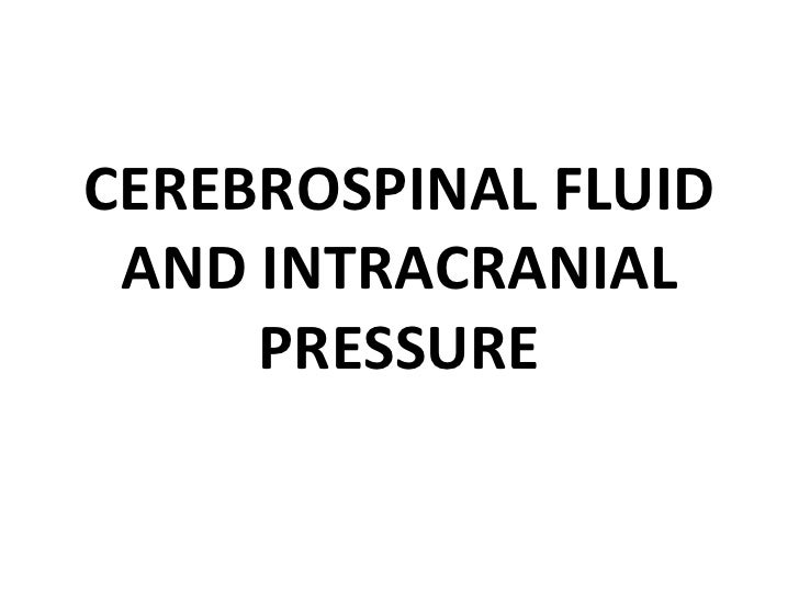 CEREBROSPINAL FLUID AND INTRACRANIAL     PRESSURE