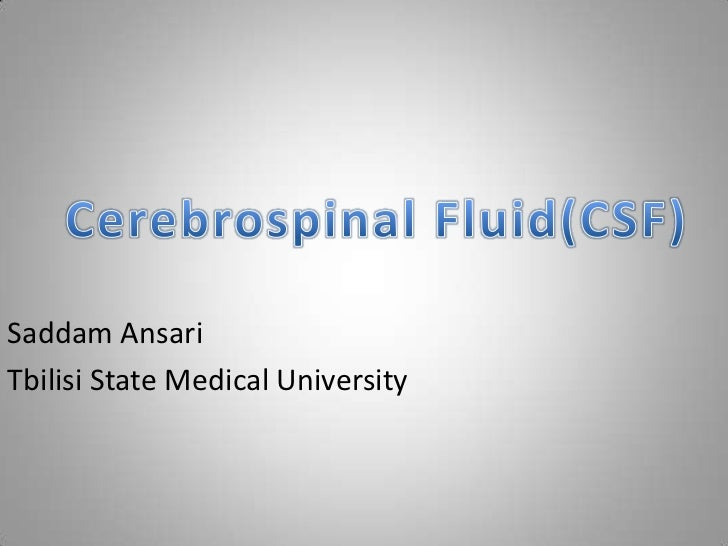 Cerebrospinal Fluid(CSF)<br />Saddam Ansari<br />Tbilisi State Medical University<br />