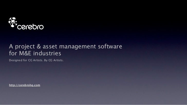 A project & asset management softwarefor M&E industriesDesigned for CG Artists. By CG Artists.http://cerebrohq.com