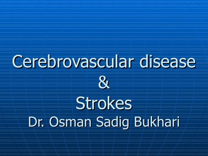 Cerebrovascular disease & Strokes Dr. Osman Sadig Bukhari