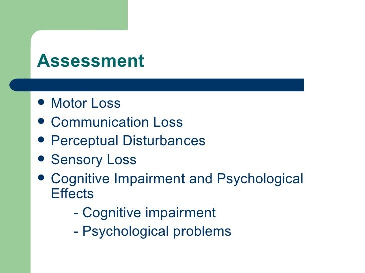 Assessment  <ul><li>Motor Loss </li></ul><ul><li>Communication Loss  </li></ul><ul><li>Perceptual Disturbances  </li></ul>...