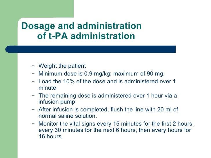 Dosage and administration of t-PA administration <ul><ul><li>Weight the patient </li></ul></ul><ul><ul><li>Minimum dose is...