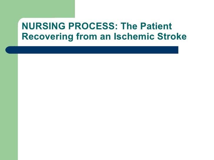 NURSING PROCESS: The Patient Recovering from an Ischemic Stroke