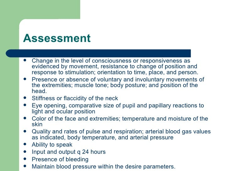 Assessment <ul><li>Change in the level of consciousness or responsiveness as evidenced by movement, resistance to change o...