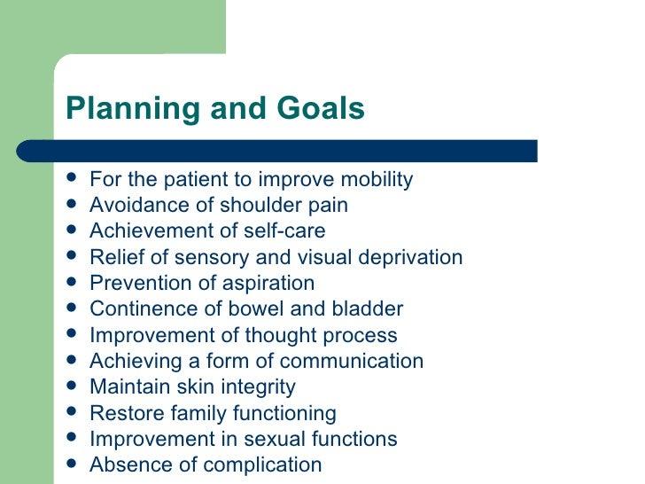 Planning and Goals <ul><li>For the patient to improve mobility </li></ul><ul><li>Avoidance of shoulder pain </li></ul><ul>...