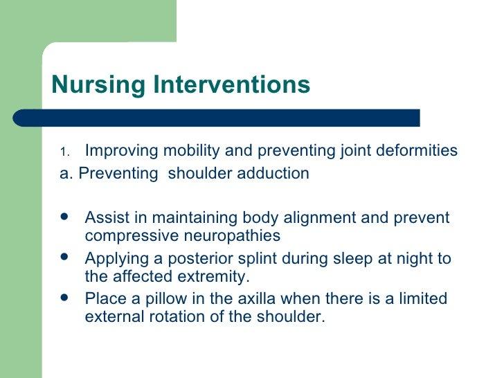 Nursing Interventions <ul><li>Improving mobility and preventing joint deformities  </li></ul><ul><li>a. Preventing  should...
