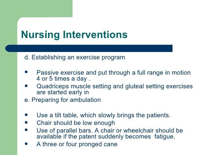 <ul><li>d. Establishing an exercise program  </li></ul><ul><li>Passive exercise and put through a full range in motion 4 o...