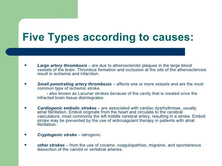 Five Types according to causes: <ul><li>Large artery thrombosis  – are due to atherosclerotic plaques in the large blood v...