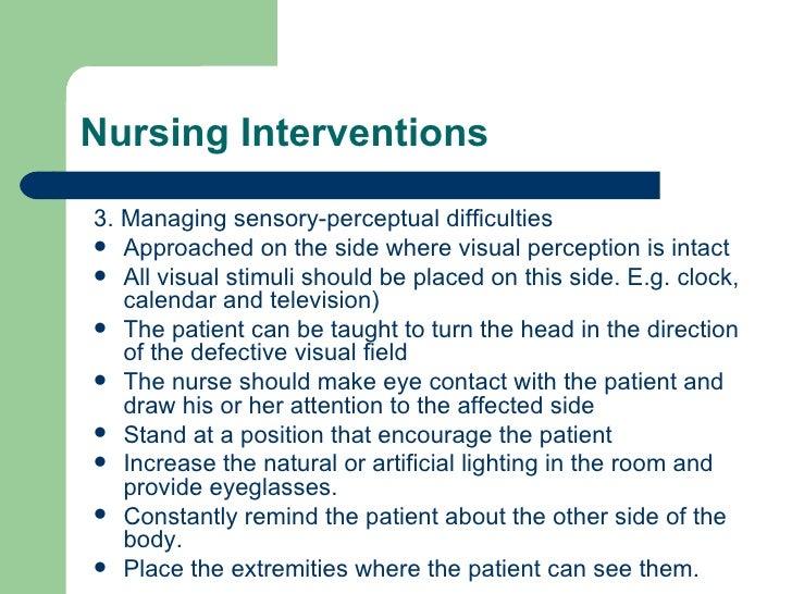 <ul><li>3. Managing sensory-perceptual difficulties </li></ul><ul><li>Approached on the side where visual perception is in...