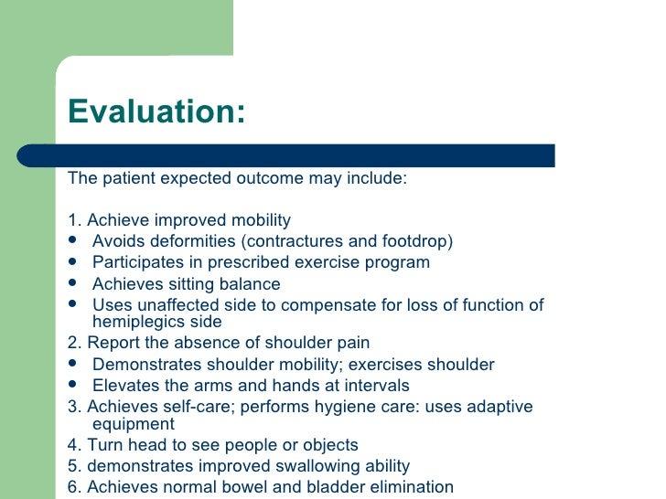 Evaluation: <ul><li>The patient expected outcome may include: </li></ul><ul><li>1. Achieve improved mobility </li></ul><ul...