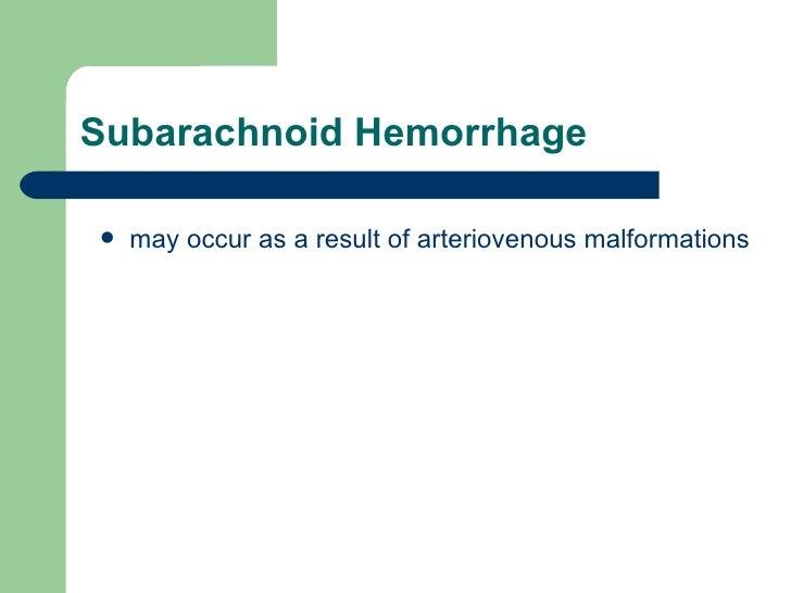 Subarachnoid Hemorrhage  <ul><li>may occur as a result of arteriovenous malformations  </li></ul>