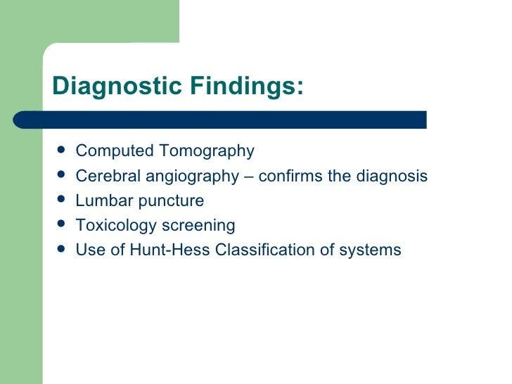 Diagnostic Findings: <ul><li>Computed Tomography </li></ul><ul><li>Cerebral angiography – confirms the diagnosis </li></ul...