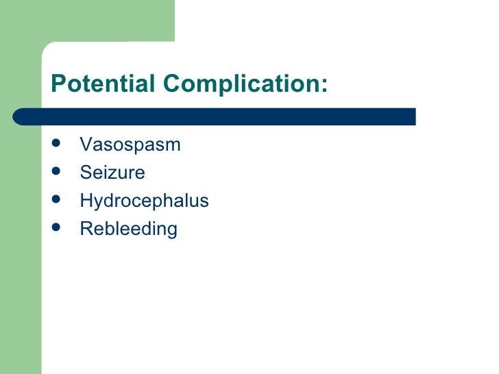 Potential Complication: <ul><li>Vasospasm </li></ul><ul><li>Seizure </li></ul><ul><li>Hydrocephalus </li></ul><ul><li>Rebl...