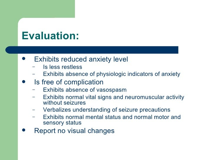 <ul><li>Exhibits reduced anxiety level </li></ul><ul><ul><li>Is less restless </li></ul></ul><ul><ul><li>Exhibits absence ...