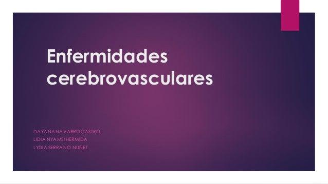 Enfermidades cerebrovasculares DAYANA NAVARROCASTRO LIDIA NYAMSI HERMIDA LYDIA SERRANO NUÑEZ