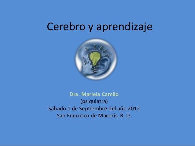 Cerebro y aprendizaje        Dra. Mariela Camilo            (psiquiatra)Sábado 1 de Septiembre del año 2012   San Francisc...