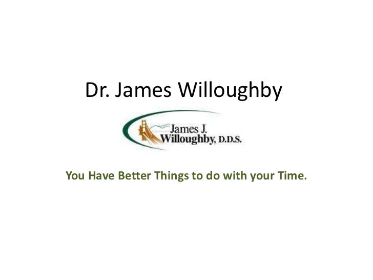Dr. James Willoughby<br />You Have Better Things to do with your Time.<br />