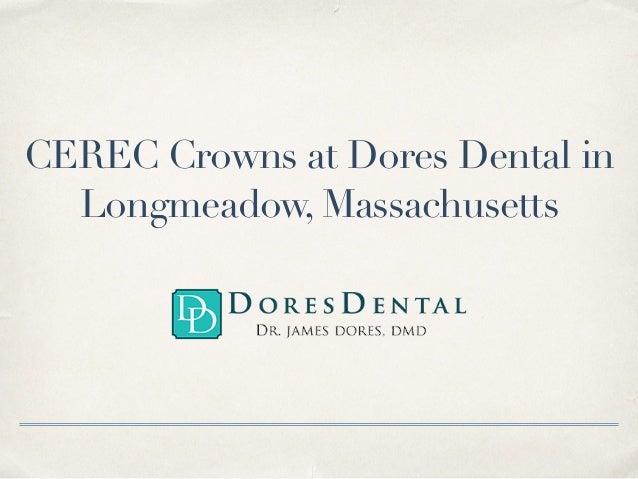 CEREC Crowns at Dores Dental in Longmeadow, Massachusetts