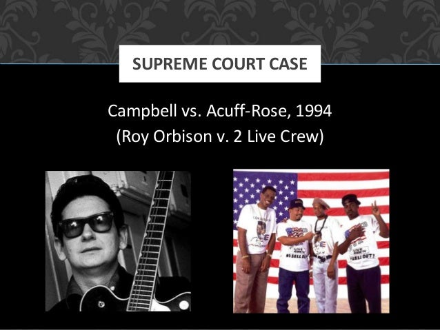 "campbell vs acuff rose music overview 2 live crew ""pretty woman"" parody fair use case  unfortunately for acuff-rose music, campbell prevailed and the court claimed that the using  google vs."