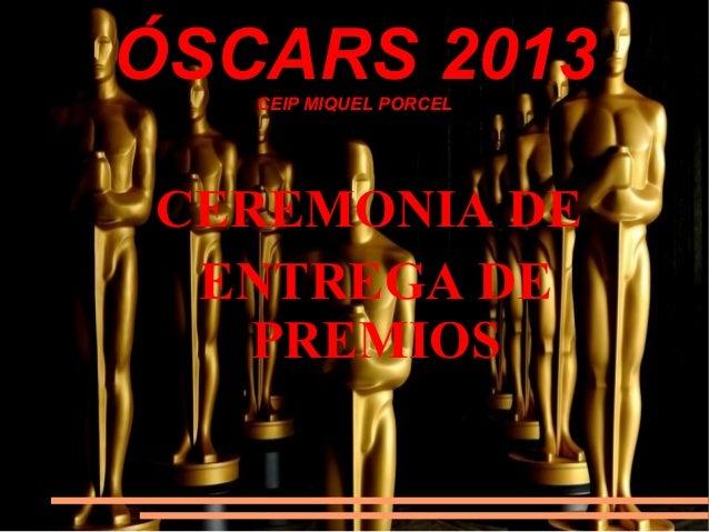ÓSCARS 2013   CEIP MIQUEL PORCELCEREMONIA DE ENTREGA DE   PREMIOS