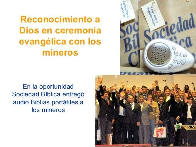 Reconocimiento a Dios en ceremonia evangélica con los mineros En la oportunidad Sociedad Bíblica entregó audio Biblias por...