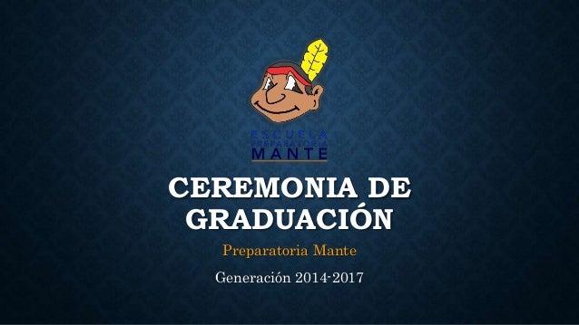 CEREMONIA DE GRADUACIÓN Preparatoria Mante Generación 2014-2017
