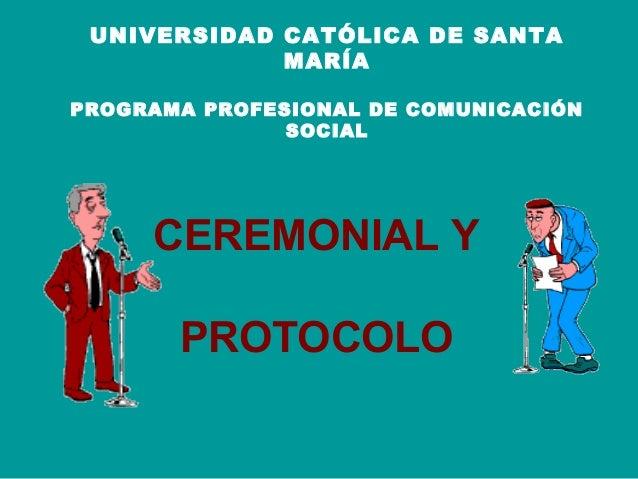 UNIVERSIDAD CATÓLICA DE SANTA MARÍA PROGRAMA PROFESIONAL DE COMUNICACIÓN SOCIAL  CEREMONIAL Y PROTOCOLO