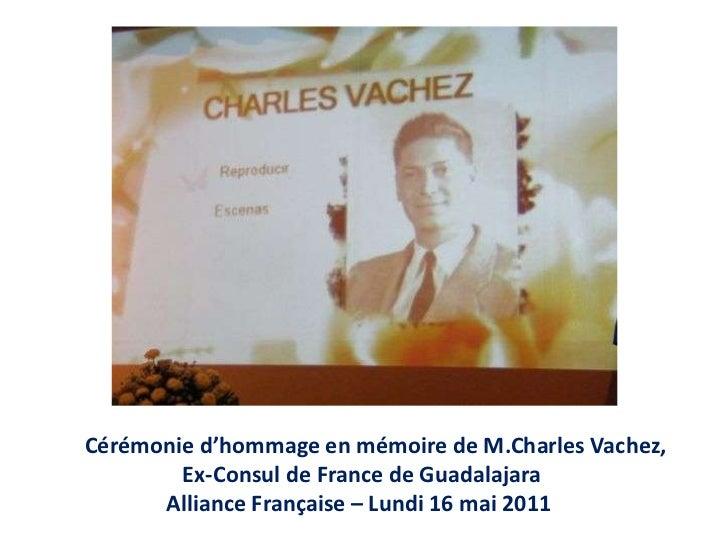 Cérémonied'hommage en mémoire de M.Charles Vachez, <br />                  Ex-Consul de France de Guadalajara <br />      ...