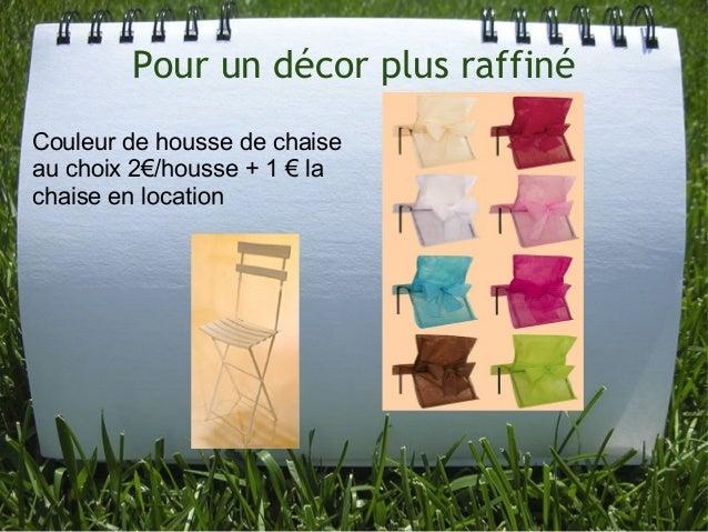 Pour un décor plus raffiné Couleurdehoussedechaise auchoix2€/housse+1€la chaiseenlocation