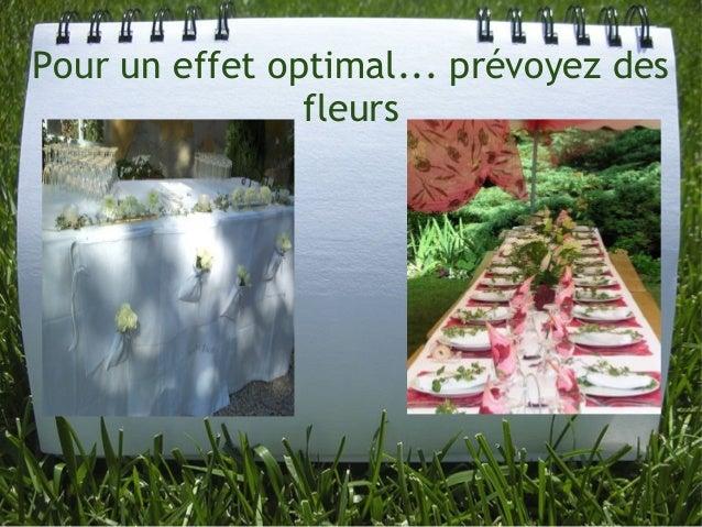 Pour un effet optimal... prévoyez des fleurs