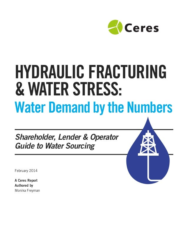HYDRAULIC FRACTURING & WATER STRESS: Water Demand by the Numbers Shareholder, Lender & Operator Guide to Water Sourcing Fe...