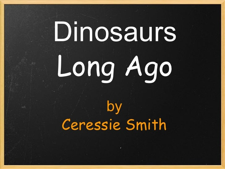 Dinosaurs Long Ago   by Ceressie Smith