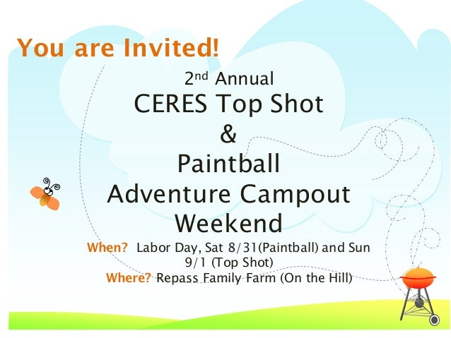2nd Annual CERES Top Shot & Paintball Adventure Campout Weekend When? Labor Day, Sat 8/31(Paintball) and Sun 9/1 (Top Shot...