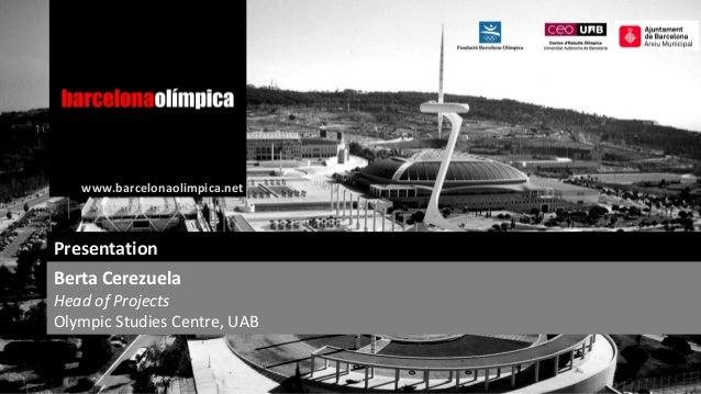 www.barcelonaolimpica.net  Presentation Berta Cerezuela  Head of Projects Olympic Studies Centre, UAB