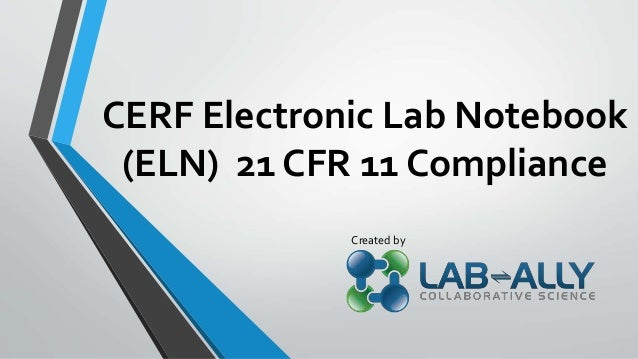 CERF Electronic Lab Notebook (ELN) 21 CFR 11 Compliance Created by