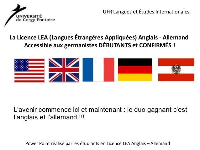 UFR Langues et Études Internationales  La Licence LEA (Langues Étrangères Appliquées) Anglais - Allemand Accessible aux ge...