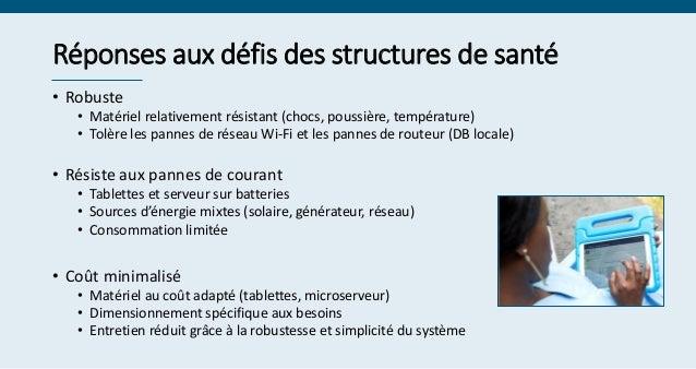 Réponses aux défis des structures de santé • Robuste • Matériel relativement résistant (chocs, poussière, température) • T...