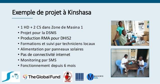 Exemple de projet à Kinshasa • 1 HD + 2 CS dans Zone de Masina 1 • Projet pour la DSNIS • Production RMA pour DHIS2 • Form...