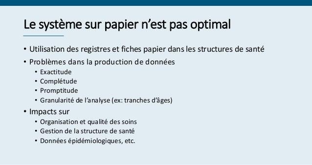 Le système sur papier n'est pas optimal • Utilisation des registres et fiches papier dans les structures de santé • Problè...