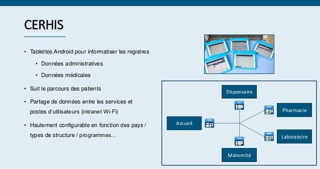 CERHIS • Tablettes Android pour informatiser les registres • Données administratives • Données médicales • Suit le parcour...