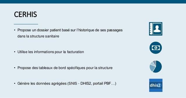 CERHIS • Propose un dossier patient basé sur l'historique de ses passages dans la structure sanitaire • Utilise les inform...